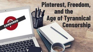 Pinterest, Freedom, and the Age of Tyrannical Censorship