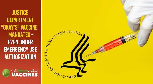 Justice Department OKs Vaccine Mandates – Even Under Emergency Use Authorization